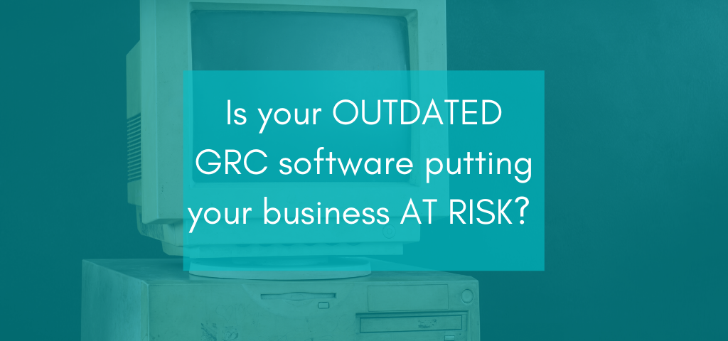 Top Technology Risks of outdated GRC software
